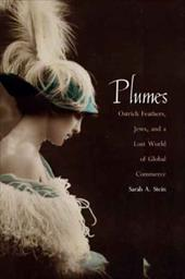 Plumes: Ostrich Feathers, Jews, and a Lost World of Global Commerce - Stein, Sarah Abrevaya