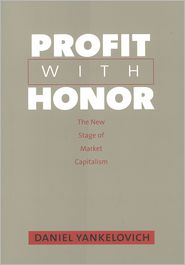 Profit with Honor: The New Stage of Market Capitalism - Daniel Yankelovich