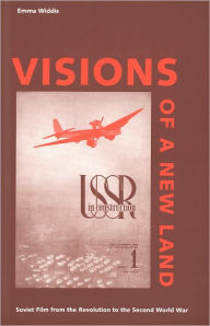 Visions of a New Land: Soviet Film from the Revolution to the Second World War - Emma Widdis