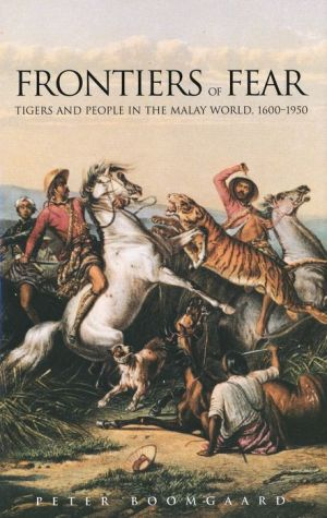 Frontiers of Fear: Tigers and People in the Malay World, 1600-1950 - Peter Boomgaard