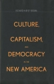 Culture, Capitalism, and Democracy in the New America - Richard Harvey Brown