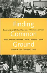 Finding Common Ground: Governance and Natural Resources in the American West - Ronald D. Brunner, Christina M. Cromley, Roberta A. Klein, Christine H. Colburn
