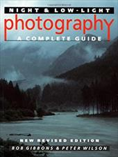 Night and Low-Light Photography: A Complete Guide - Gibbons, Bob / Wilson, Peter