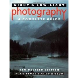 Night And Low-Light Photography: A Complete Guide - Bob Gibbons