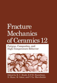 Fracture Mechanics of Ceramics: Fatigue, Composites, and High-Temperature Behavior - R.C. Bradt