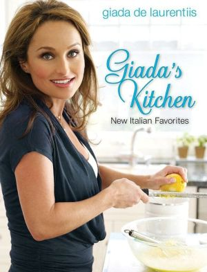 Giada's Kitchen: New Italian Favorites - Giada De Laurentiis