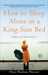 How to Sleep Alone in a King-Size Bed: A Memoir of Starting Over - Nestor, Theo Pauline