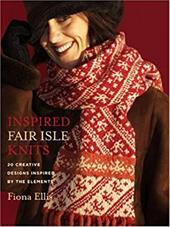 Inspired Fair Isle Knits: 20 Creative Designs Inspired by the Elements - Ellis, Fiona