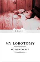 My Lobotomy: A Memoir - Dully, Howard / Fleming, Charles