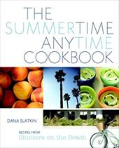 The Summertime Anytime Cookbook: Recipes from Shutters on the Beach - Slatkin, Dana / Neunsinger, Amy