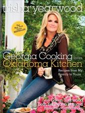 Georgia Cooking in an Oklahoma Kitchen: Recipes from My Family to Yours - Yearwood, Trisha / Yearwood, Gwen / Bernard, Beth Yearwood