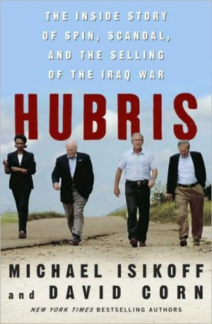 Hubris: The Inside Story of Spin, Scandal, and the Selling of the Iraq War - Michael Isikoff, David Corn