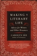 Making a Literary Life - Carolyn See