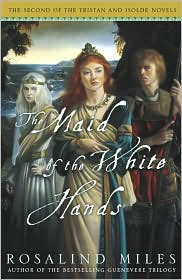 Maid of the White Hands (Tristan and Isolde Trilogy #2) - Rosalind Miles
