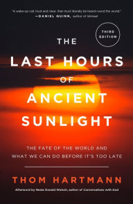 Last Hours of Ancient Sunlight: The Fate of the World and What We Can Do Before It's Too Late - Thom Hartmann