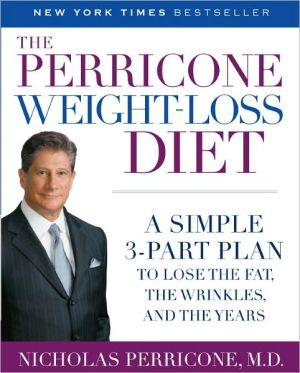 The Perricone Weight-Loss Diet: A Simple 3-Part Plan to Lose the Fat, the Wrinkles, and the Years - Nicholas Perricone
