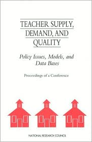 Teacher Supply, Demand, and Quality: Policy Issues, Models, and Data Bases - Erling E. Boe, Dorothy M. Gilford, National Research Council, Committee on National Statistics