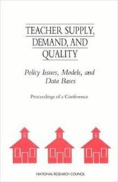 Teacher Supply, Demand, and Quality: Policy Issues, Models, and Data Bases - National Research Council / Committee on National Statistics / Gifford, Dorothy M.