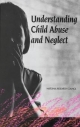 Understanding Child Abuse and Neglect - Panel on Research on Child Abuse and Neglect;  Commission on Behavioral and Social Sciences and Education;  Division of Behavioral and Social Sciences and Education;  National Research Council