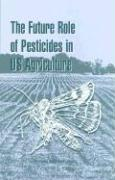 The Future Role of Pesticides in U.S. Agriculture