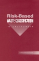 Risk-Based Waste Classification in California - Committee on Risk-Based Criteria for Non-RCRA Hazardous Waste;  Commission on Life Sciences;  Division on Earth and Life Studies;  National Research Council