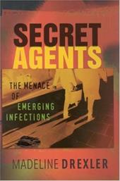 Secret Agents: The Menace of Emerging Infections - Drexler, Madeline