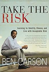 Take the Risk: Learning to Identify, Choose, and Live with Acceptable Risk - Carson M. D., Ben / Lewis, Gregg