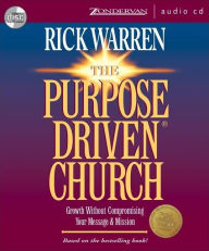 The Purpose Driven Church: What on Earth Is Your Church Here For? - Rick Warren