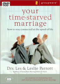 Your Time-Starved Marriage: How to Stay Connected at the Speed of Life - Les Parrott
