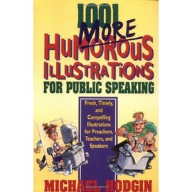1001 More Humorous Illustrations for Public Speaking: Fresh, Timely, and Compelling Illustrations for Preachers, Teachers, and Speakers - Michael Hodgin