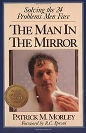 The Man in the Mirror: Solving the 24 Problems Men Face - Morley, Patrick M. / Sproul, R. C., Sr.