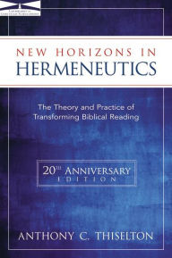 New Horizons in Hermeneutics: The Theory and Practice of Transforming Biblical Reading - Anthony C. Thiselton