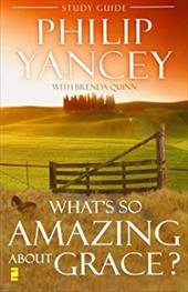 What's So Amazing about Grace? Study Guide - Yancey, Philip / Quinn, Brenda