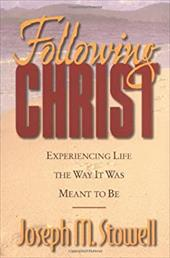Following Christ: Experiencing Life the Way It Was Meant to Be - Stowell, Joseph M.