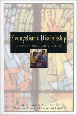 Evangelism and Discipleship in African-American Churches - Lee N. June; Matthew Parker