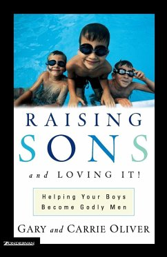 Raising Sons and Loving It!: Helping Your Boys Become Godly Men - Oliver, Gary J. Oliver, Carrie