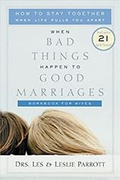 When Bad Things Happen to Good Marriages Workbook for Wives: How to Stay Together When Life Pulls You Apart - Parrott, Les, III / Parrott, Leslie / Parrott, Leslie L.