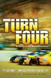 Turn Four: A Novel of the Superspeedways - Morrisey, Tom / Zondervan Publishing