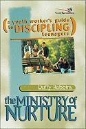 The Ministry of Nurture: A Youth Worker's Guide to Discipling Teenagers