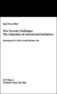 New Security Challenges: the Adaptations of International Institutions: Reforming the UN, NATO, EU and CSCE since 1989 - NA NA
