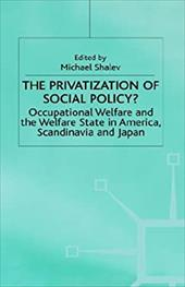 The Privatization of Social Policy: Occupational Welfare and the Welfare State in Comparative Perspective - Shalev, Michael / Shaley