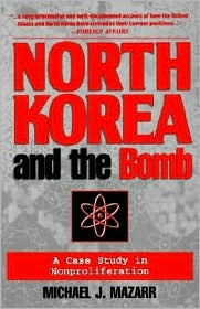 North Korea and the Bomb: A Case Study in Nonproliferation - Michael J. Mazarr