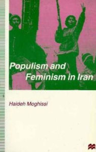 Populism and Feminism in Iran: Women's Struggle in a Male-Defined Revolutionary Movement - Haideh Moghissi