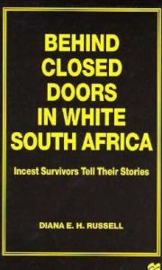 Behind Closed Doors in White South Africa: Incest Survivors Tell Their Stories - Diana H. E. Russell