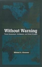 Without Warning: Threat Assessment, Intelligence, and Global Struggle - Alexseev, Mikhail A.