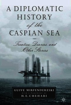 A Diplomatic History of the Caspian Sea: Treaties, Diaries and Other Stories - Mirfendereski, Guive