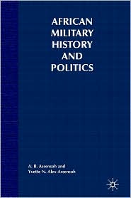 African Military History And Politics - A. B. Assensoh, Yvette Alex-Assensoh