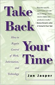 Take Back Your Time: How to Regain Control of Work, Information, and Technology