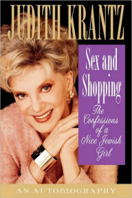 Sex and Shopping: The Confessions of a Nice Jewish Girl - Judith Krantz