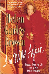 I'm Wild Again: Snippets from My Life and a Few Brazen Thoughts - Helen Gurley Brown